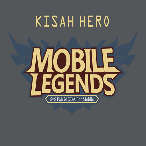 Kisah Hero Mobile Legends Download Latest Version APK