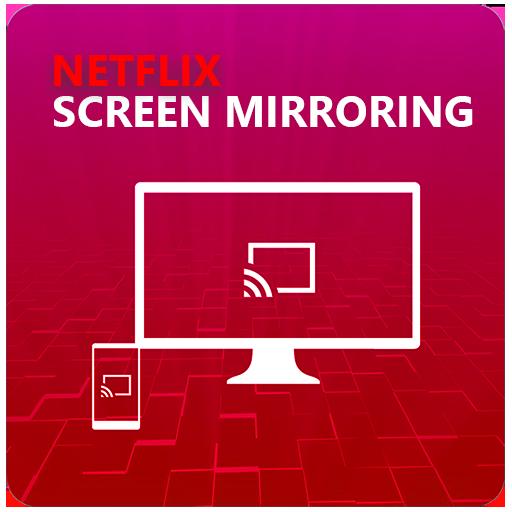 Screen Mirroring For Netflix TV Download Latest Version APK